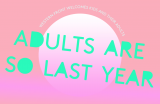 Go to Adults are so Last Year
